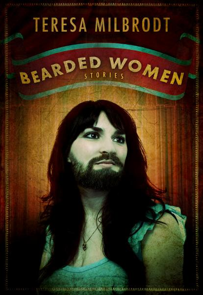 Bearded Women: Stories By: Teresa Milbrodt