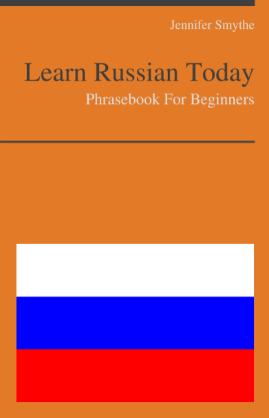 Learn Russian Today - Phrasebook for Beginners By: Jennifer Smythe