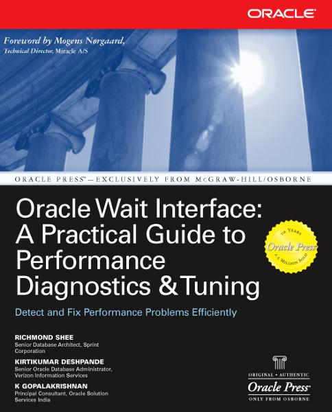 Oracle Wait Interface: A Practical Guide to Performance Diagnostics & Tuning By: K Gopalakrishnan,Kirtikumar Deshpande,Richmond Shee