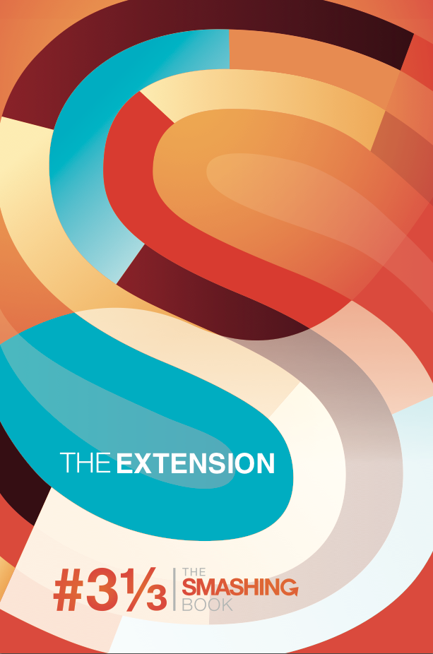 Smashing Book #3 1/3 - The Extension By: Smashing Magazine