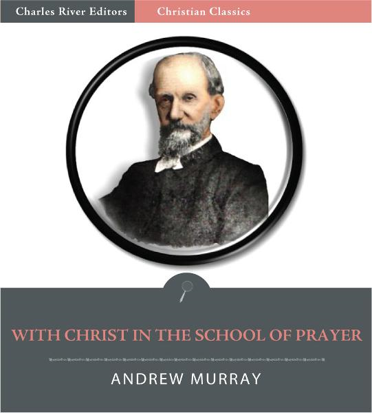 With Christ in the School of Prayer (Illustrated Edition) By: Andrew Murray