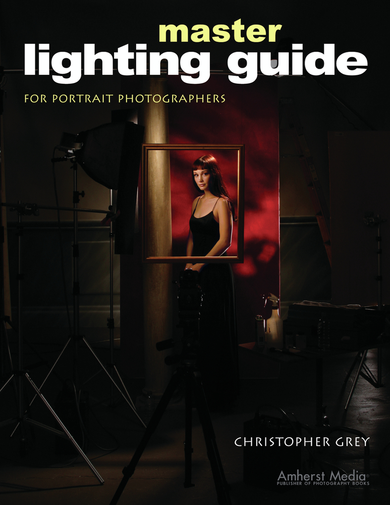 Master Lighting Guide for Portrait Photographers By: Christopher Grey