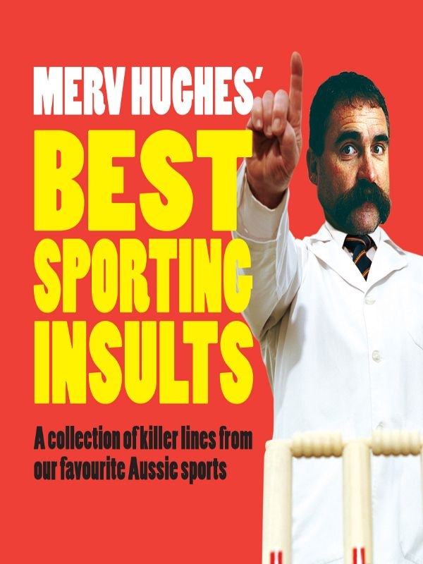 Merv Hughes' Best Sporting Insults: A Collection Of Killer Lines From Our Favourite Aussie Sports