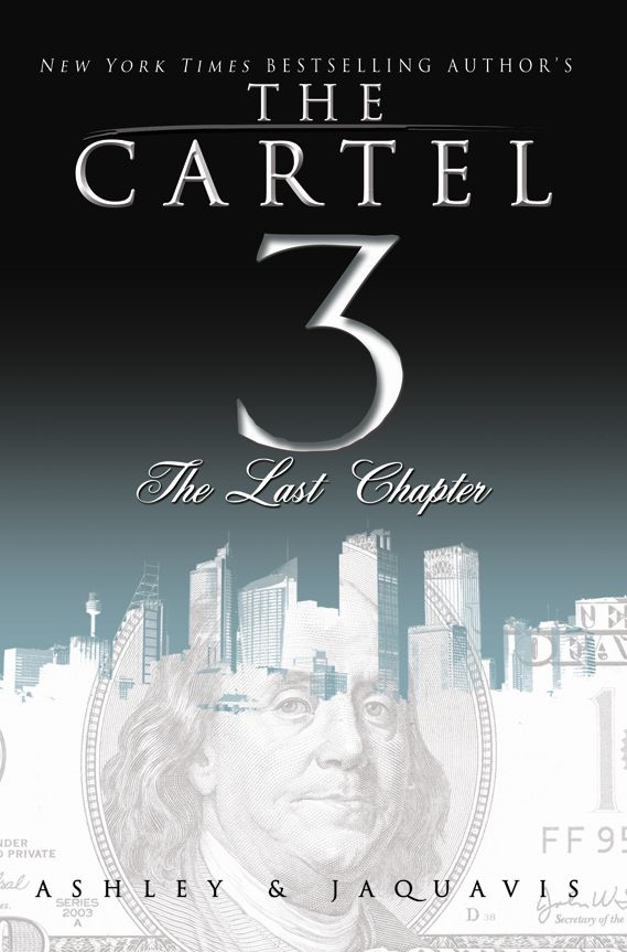 The Cartel 3: The Last Chapter By: Ashley & Jacquavis