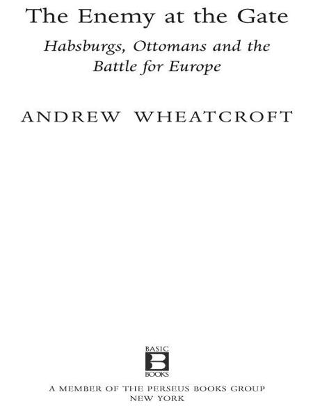 The Enemy at the Gate: Habsburgs, Ottomans, and the Battle for Europe By: Andrew Wheatcroft