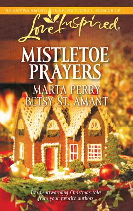 Mistletoe Prayers By: Betsy St. Amant,Marta Perry