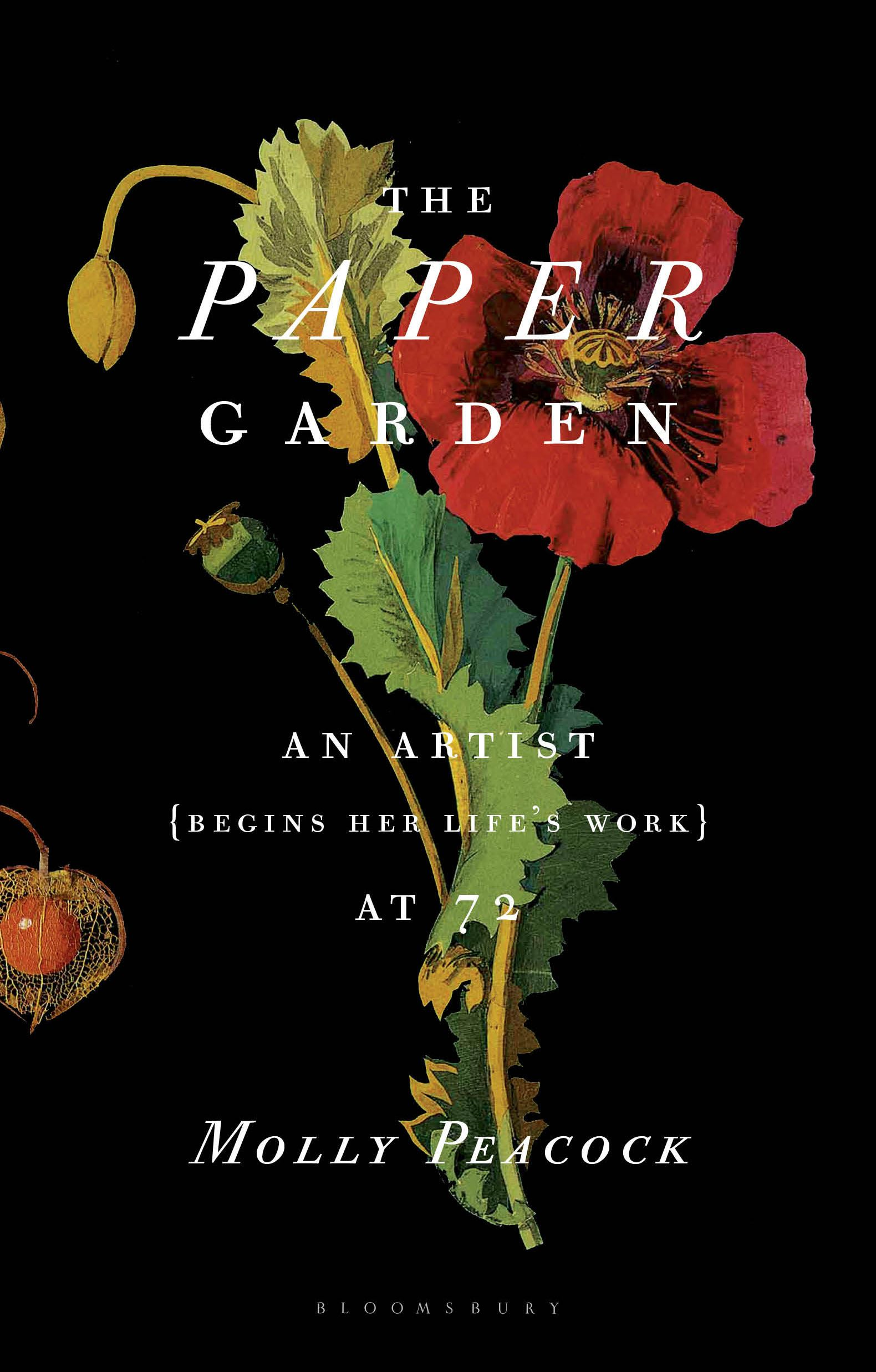 The Paper Garden: An Artist Begins Her Life's Work at 72 By: Molly Peacock