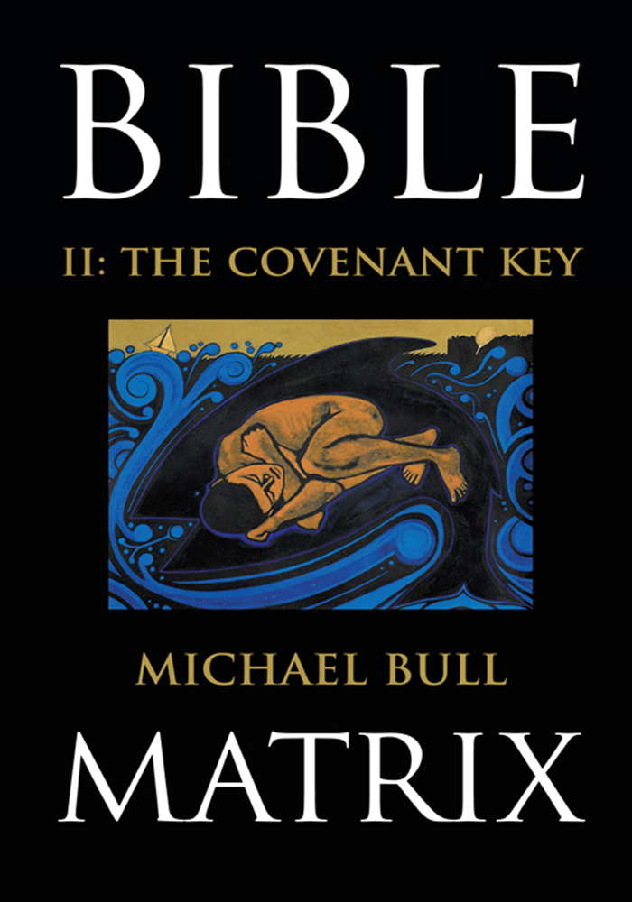 Bible Matrix II: The Covenant Key By: Michael Bull