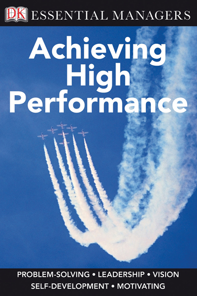 DK Essential Managers: Achieving High Performance By: Michael Bourne,Pippa Bourne