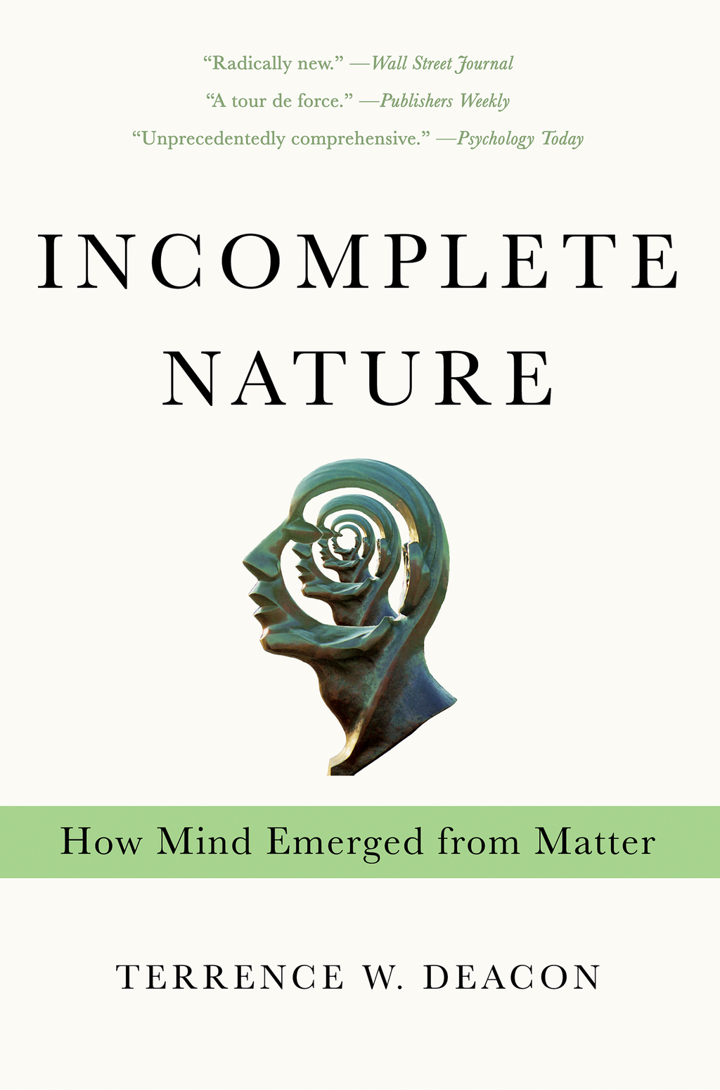 Incomplete Nature: How Mind Emerged from Matter By: Terrence W. Deacon