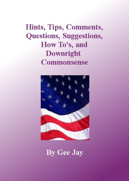 Hints, Tips, Comments, Questions, Suggestions, How to's, and Downright Commonsense
