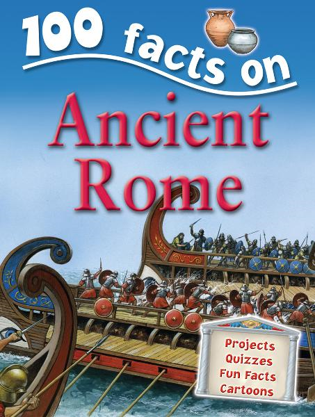 100 Facts Ancient Rome By: Miles Kelly