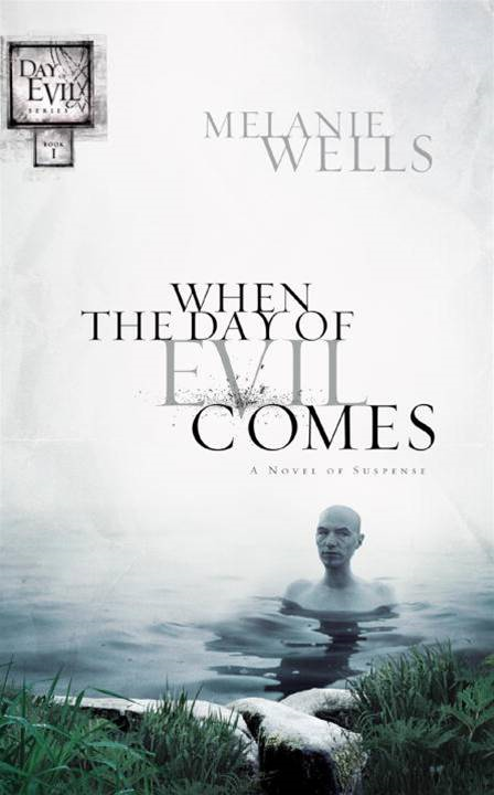 When the Day of Evil Comes (Day of Evil Series #1) By: Melanie Wells