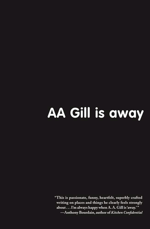 AA Gill is Away By: A.A. Gill