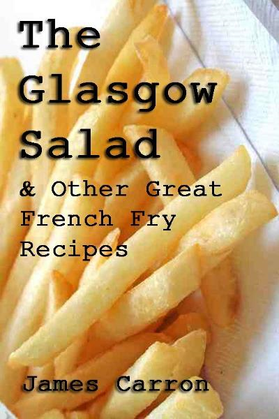 The Glasgow Salad & Other Great French Fry Recipes