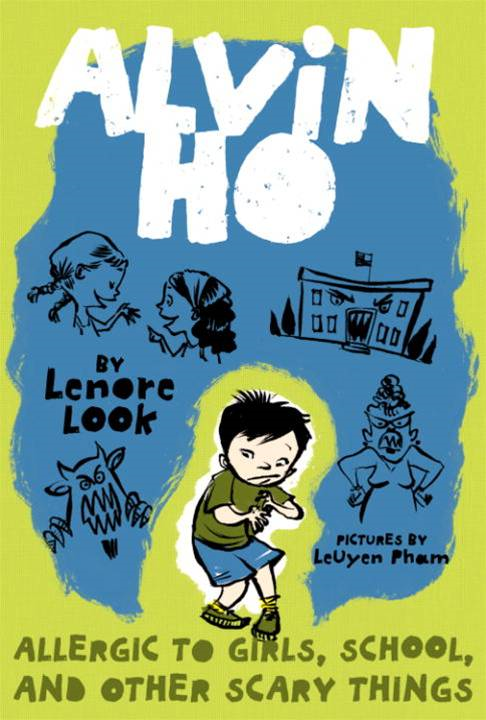 Alvin Ho: Allergic to Girls, School, and Other Scary Things By: Lenore Look,LeUyen Pham