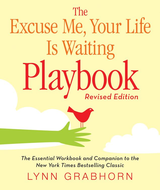 Excuse Me, Your Life Is Waiting Playbook By: Lynn Grabhorn