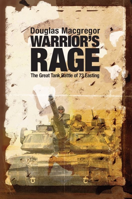 Warrior's Rage: The Great Tank Battle of 73 Easting By: Douglas Macgregor