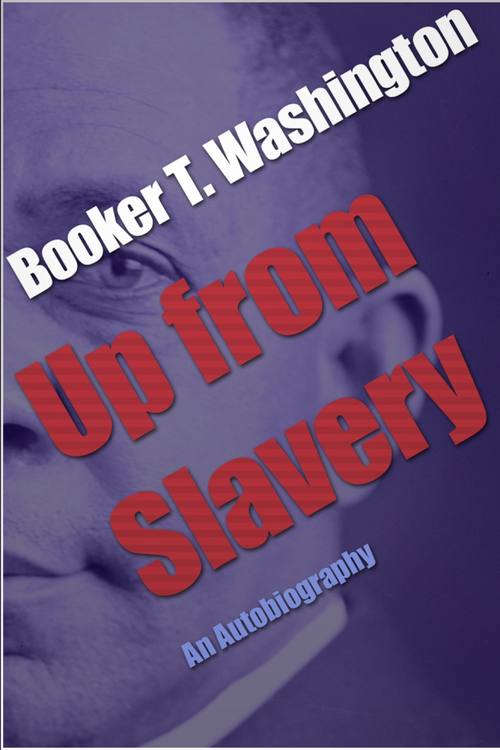 Up from Slavery By: Booker T. Washington