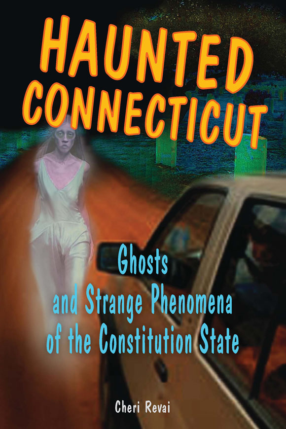 Haunted Connecticut: Ghosts and Strange Phenomena of the Constitution State