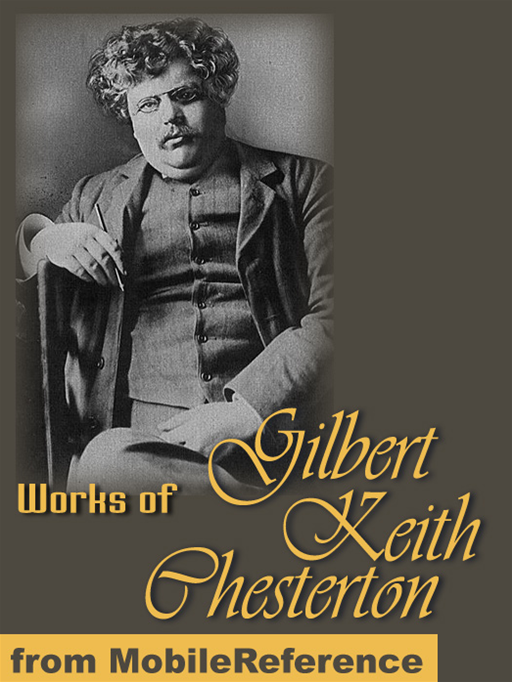 Works Of Gilbert Keith Chesterton: (350+ Works) Includes The Innocence Of Father Brown, The Man Who Was Thursday, Orthodoxy, Heretics, The Napoleon Of Notting Hill, What's Wrong With The World & More  (Mobi Collected Works)