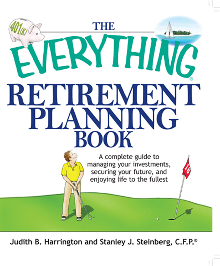 The Everything Retirement Planning Book: A Complete Guide to Managing Your Investments, Securing Your Future, and Enjoying Life to the Fullest