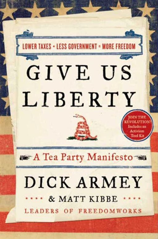 Give Us Liberty By: Dick Armey,Matt Kibbe