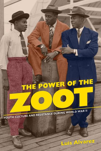 The Power of the Zoot: Youth Culture and Resistance during World War II