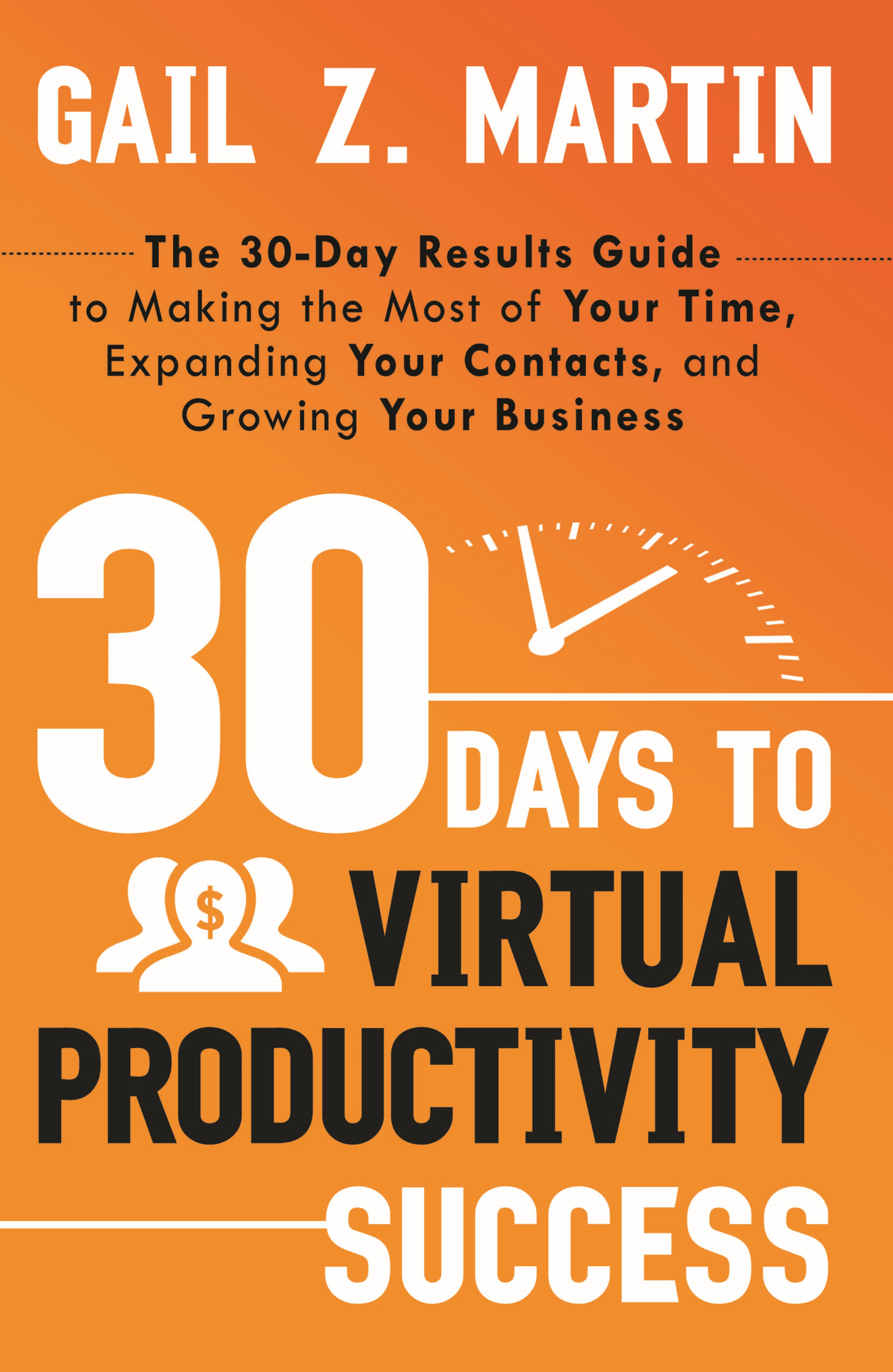 30 Days to Virtual Productivity Success By: Gail Z. Martin