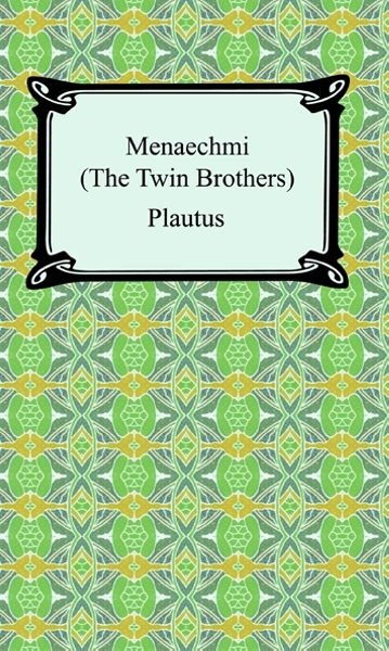 Menaechmi; Or, The Twin-Brothers