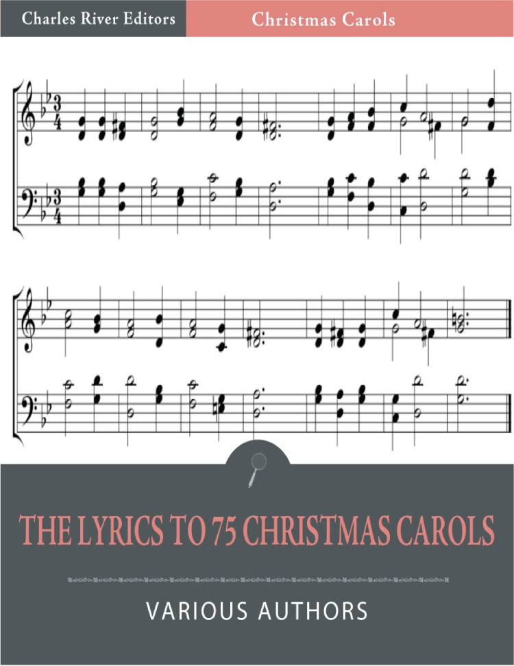 The Lyrics to 75 Christmas Carols (Illustrated Edition) By: Various