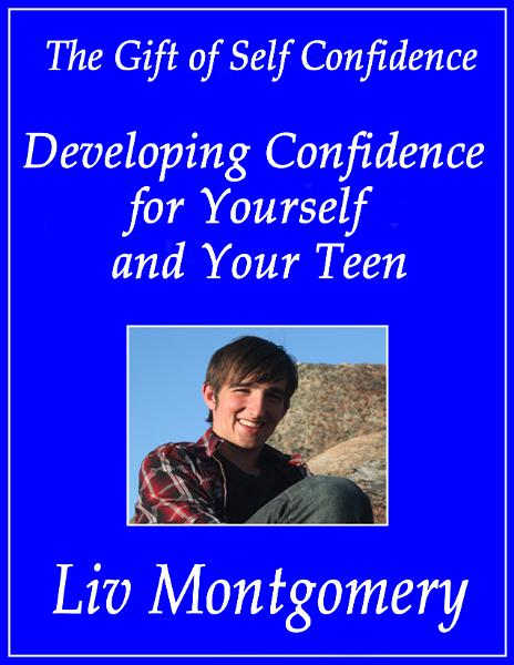 Developing Confidence for Yourself and Your Teen By: Liv Montgomery