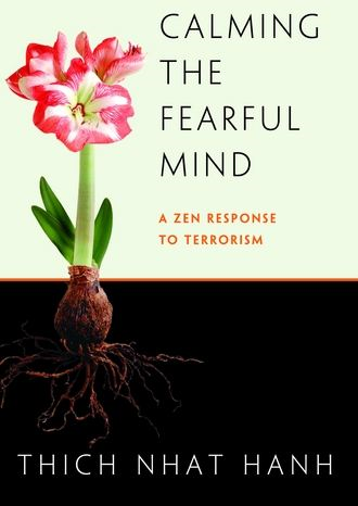 Calming The Fearful Mind By: Thich Nhat Hanh
