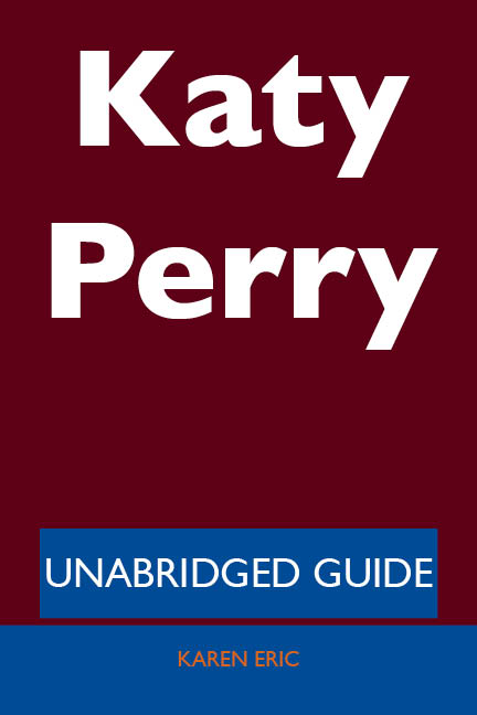 Katy Perry - Unabridged Guide