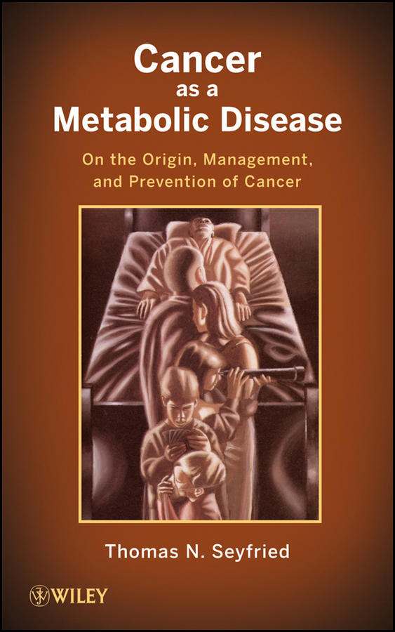 Cancer as a Metabolic Disease By: Thomas Seyfried