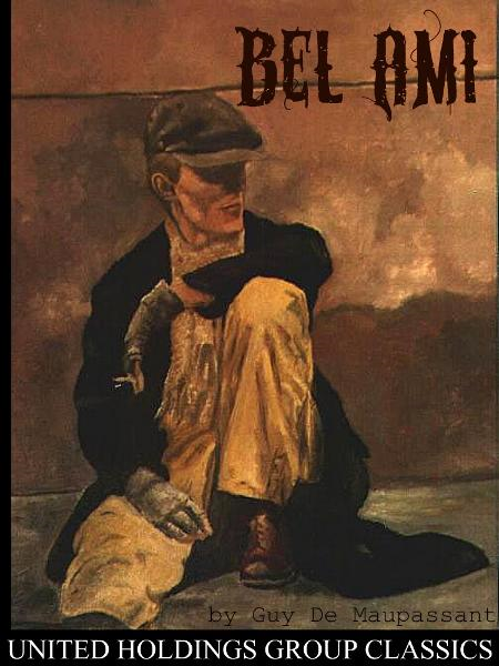 Bel Ami By: Guy De Maupassant