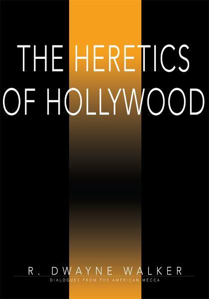 The Heretics of Hollywood