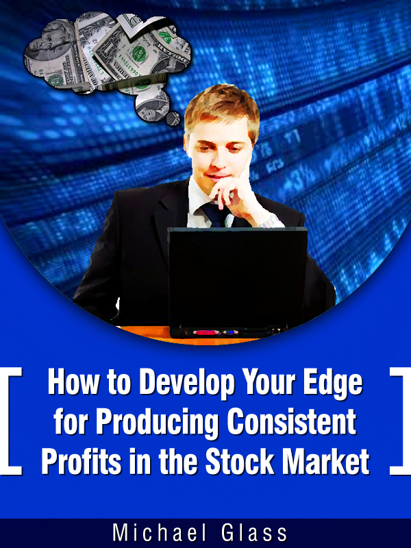 How to Develop Your Edge to Produce Consistent Profits in the Stock Market