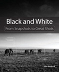 Black and White: From Snapshots to Great Shots By: John Batdorff