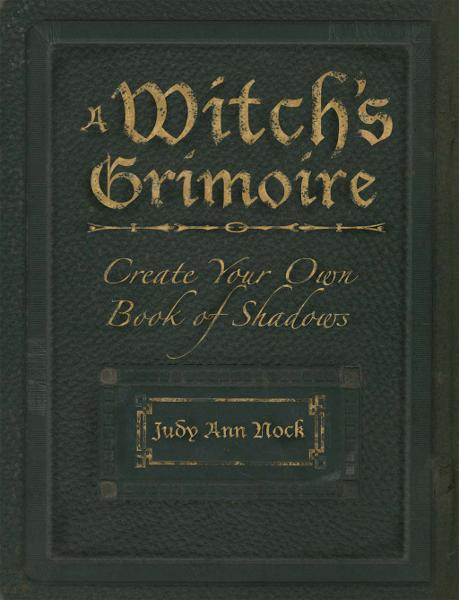 A Witch's Grimoire: Create Your Own Book of Shadows By: Judy Ann Olsen