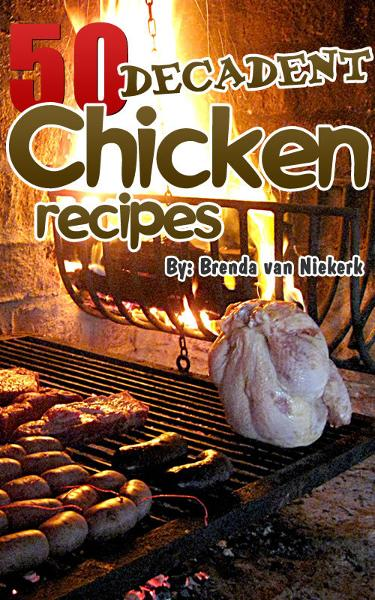 50 Decadent Chicken Recipes By: Brenda Van Niekerk