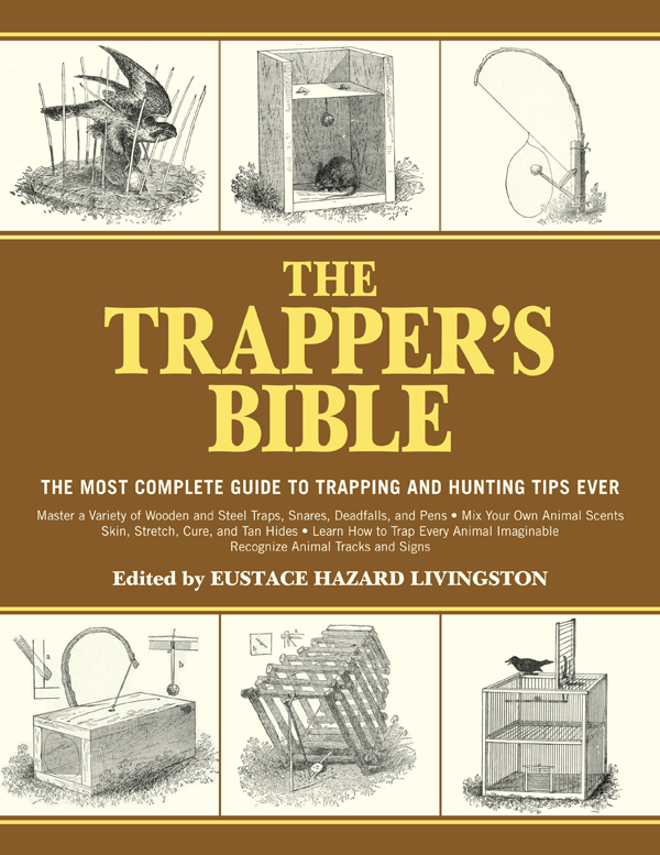 The Trapper's Bible: The Most Complete Guide to Trapping and Hunting Tips Ever By: Eustace Hazard Livingston