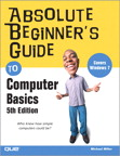 Absolute Beginner's Guide to Computer Basics By: Michael Miller