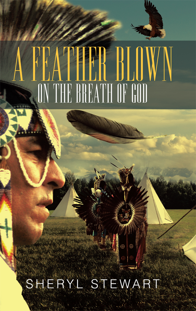 A Feather Blown On The Breath Of God By: Sheryl Stewart