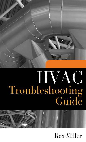 HVAC Troubleshooting Guide By: Rex Miller