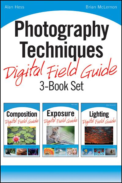 Photography Techniques Digital Field Guide 3-Book Set By: Alan Hess,Brian McLernon