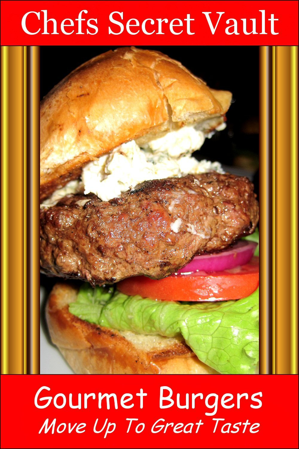 Gourmet Burgers: Move Up To Great Taste By: Chefs Secret Vault