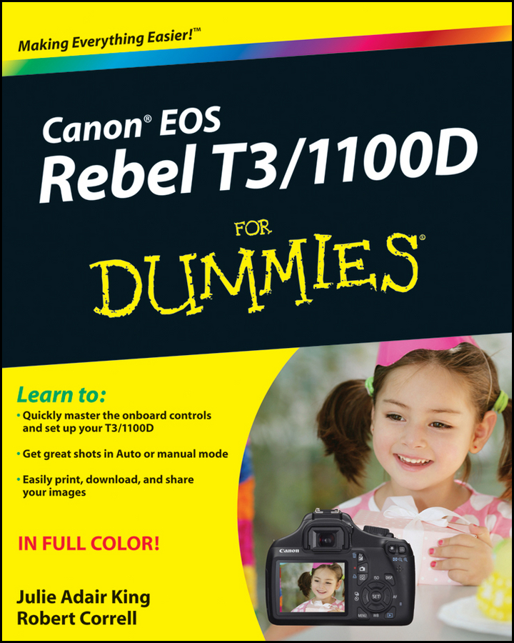 Canon EOS Rebel T3/1100D For Dummies By: Julie Adair King,Robert Correll