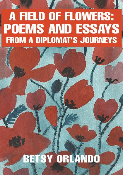 A Field of Flowers: Poems and Essays from a Diplomat