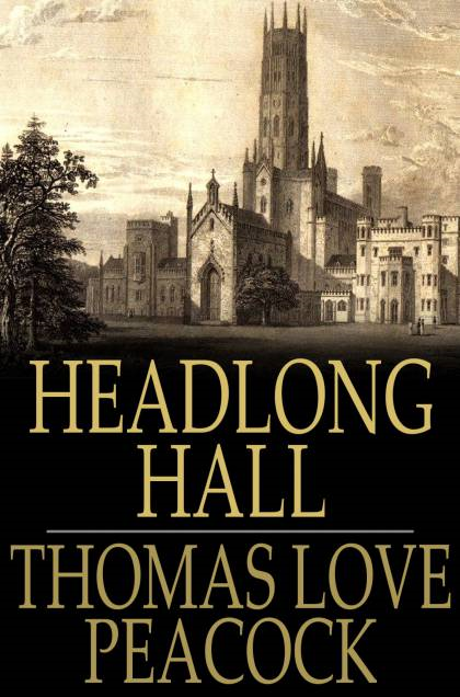 Headlong Hall By: Thomas Love Peacock
